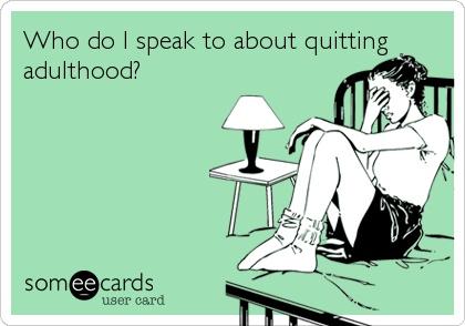 quit adulthood